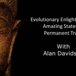 Evolutionary Enlightenment Amazing States & Permanent Traits Sept 2015